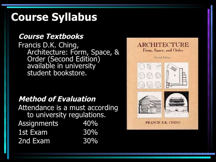 Course Syllabus <ul><li>Course Textbooks </li></ul><ul><li>Francis D.K. Ching, Architecture: Form, Space, & Order (Second ...