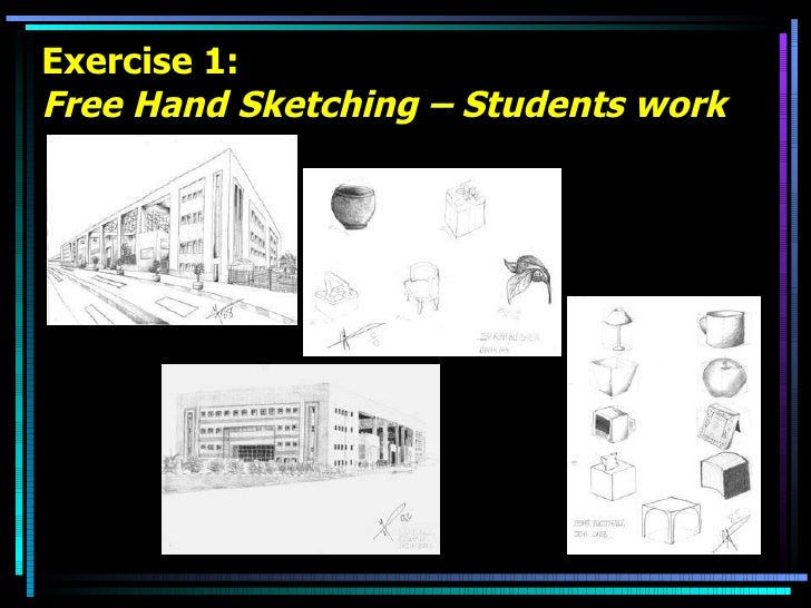 Exercise 1: Free Hand Sketching – Students work