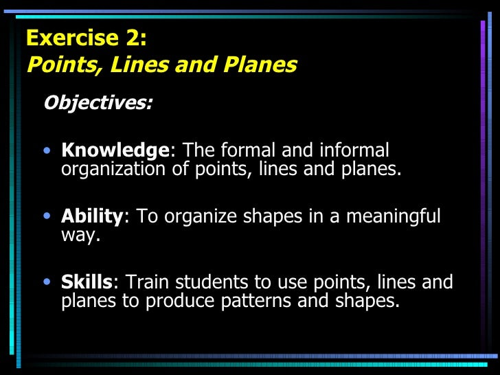 Exercise 2: Points, Lines and Planes <ul><li>Objectives: </li></ul><ul><li>Knowledge : The formal and informal organizatio...