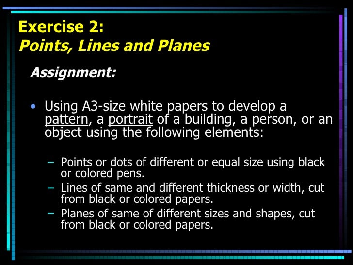 Exercise 2: Points, Lines and Planes <ul><li>Assignment: </li></ul><ul><li>Using A3-size white papers to develop a  patter...
