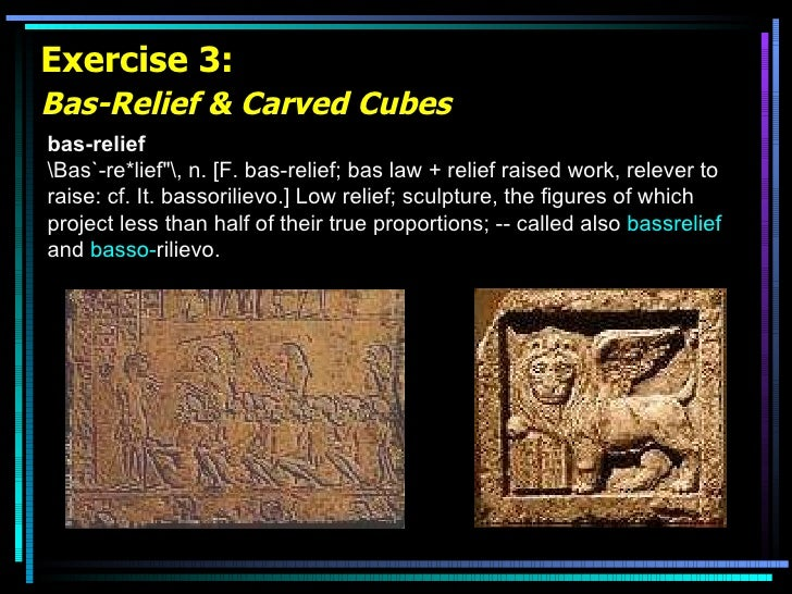 """Exercise 3: Bas-Relief & Carved Cubes   bas-relief Bas`-re*lief"""", n. [F. bas-relief; bas law + relief raised work, re..."""