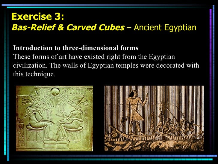 Exercise 3: Bas-Relief & Carved Cubes  – Ancient Egyptian Introduction to three-dimensional forms These forms of art have ...