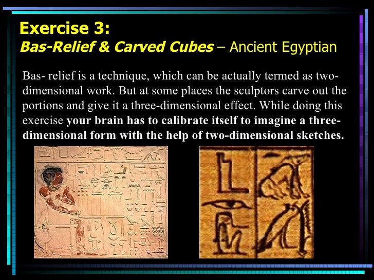 Exercise 3: Bas-Relief & Carved Cubes  – Ancient Egyptian Bas- relief is a technique, which can be actually termed as two-...