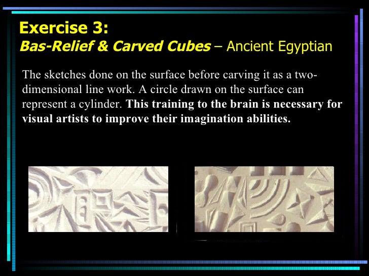 Exercise 3: Bas-Relief & Carved Cubes  – Ancient Egyptian The sketches done on the surface before carving it as a two-dime...