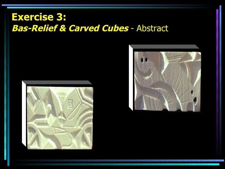 Exercise 3: Bas-Relief & Carved Cubes  - Abstract