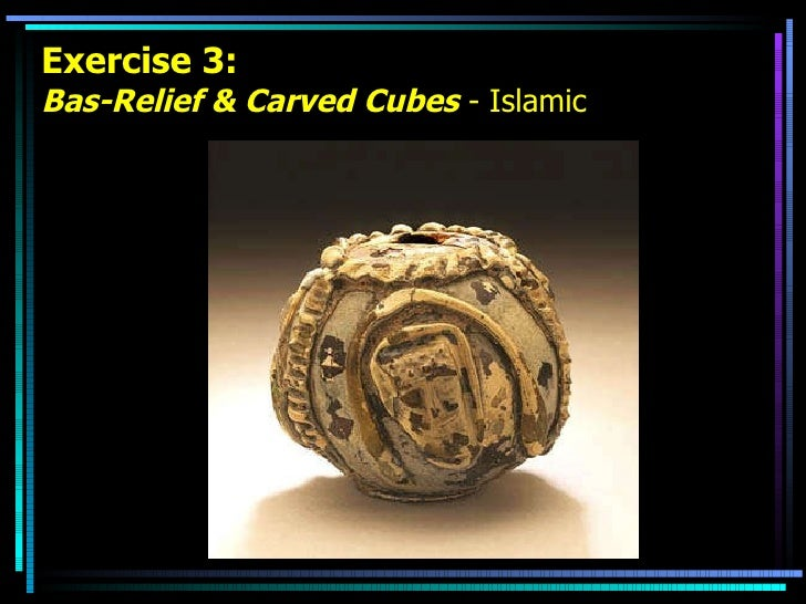Exercise 3: Bas-Relief & Carved Cubes  - Islamic