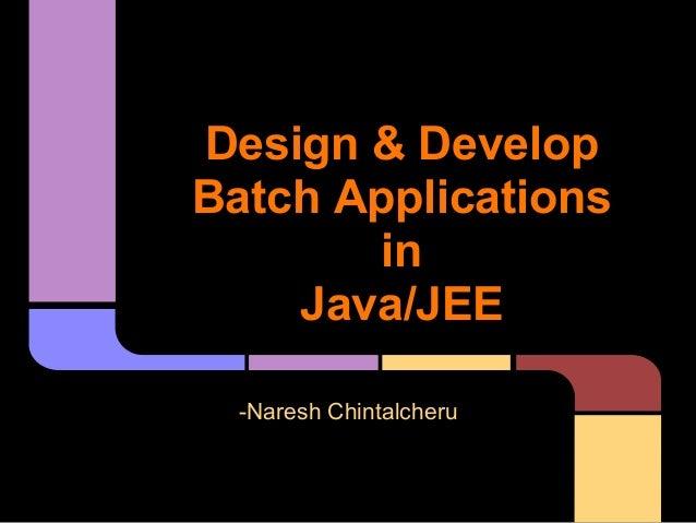 Design & Develop Batch Applications in Java/JEE -Naresh Chintalcheru