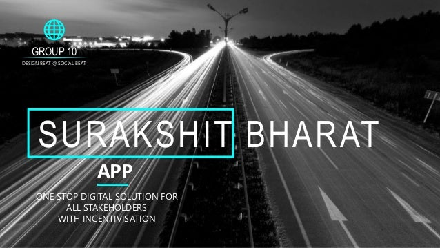 GROUP 10 DESIGN BEAT @ SOCIAL BEAT SURAKSHIT BHARAT APP ONE STOP DIGITAL SOLUTION FOR ALL STAKEHOLDERS WITH INCENTIVISATION