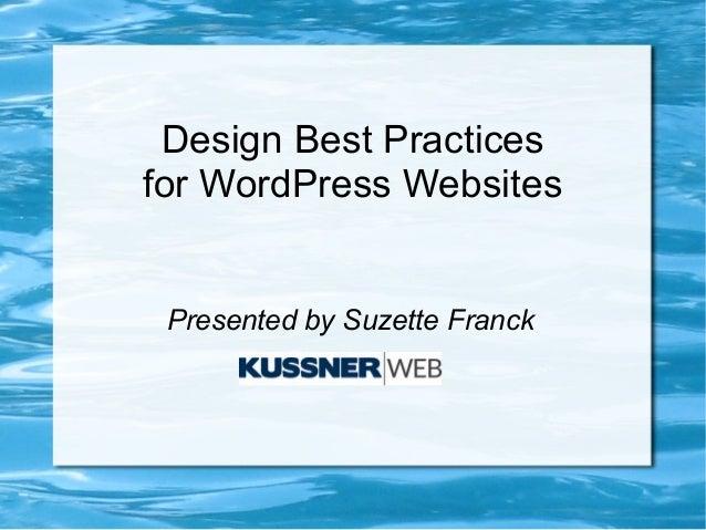 Design Best Practicesfor WordPress Websites Presented by Suzette Franck