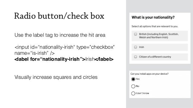 """Radio button/check box Use the label tag to increase the hit area <input id=""""nationality-irish"""" type=""""checkbox"""" name=""""is-i..."""
