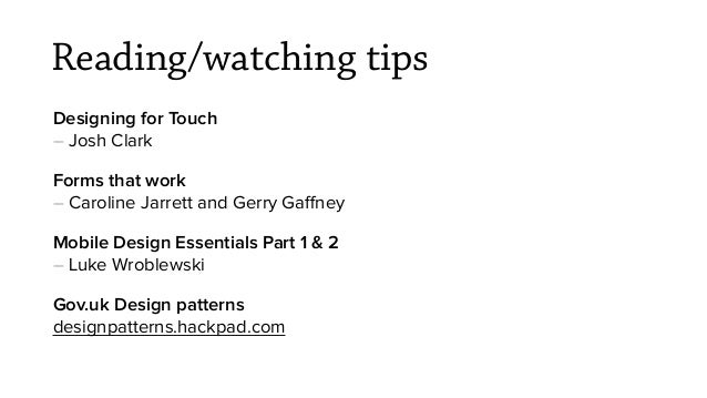 Reading/watching tips Designing for Touch – Josh Clark Forms that work – Caroline Jarrett and Gerry Gaffney Mobile Design E...