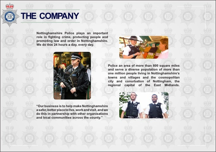 THE COMPANY   Nottinghamshire Police plays an important   role in fighting crime, protecting people and   promoting law an...
