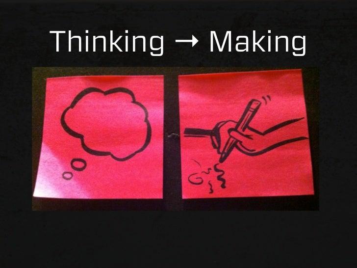 Thinking → Making