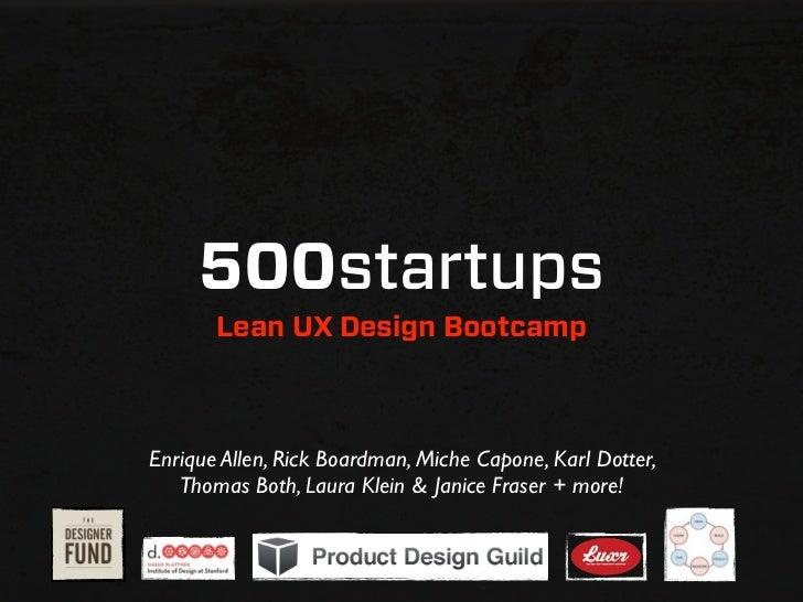 500startups       Lean UX Design BootcampEnrique Allen, Rick Boardman, Miche Capone, Karl Dotter,   Thomas Both, Laura Kle...