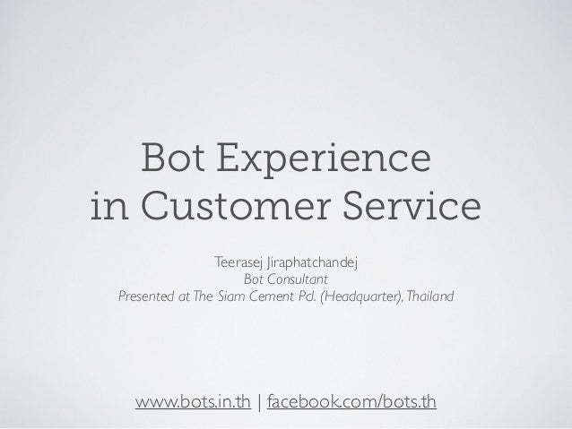 www.bots.in.th | facebook.com/bots.th Bot Experience in Customer Service Teerasej Jiraphatchandej Bot Consultant Presented...