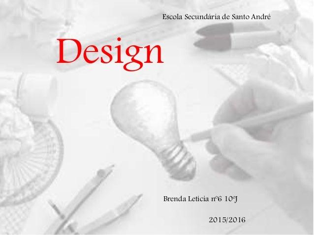 Design Brenda Letícia nº6 10ºJ Escola Secundária de Santo André 2015/2016