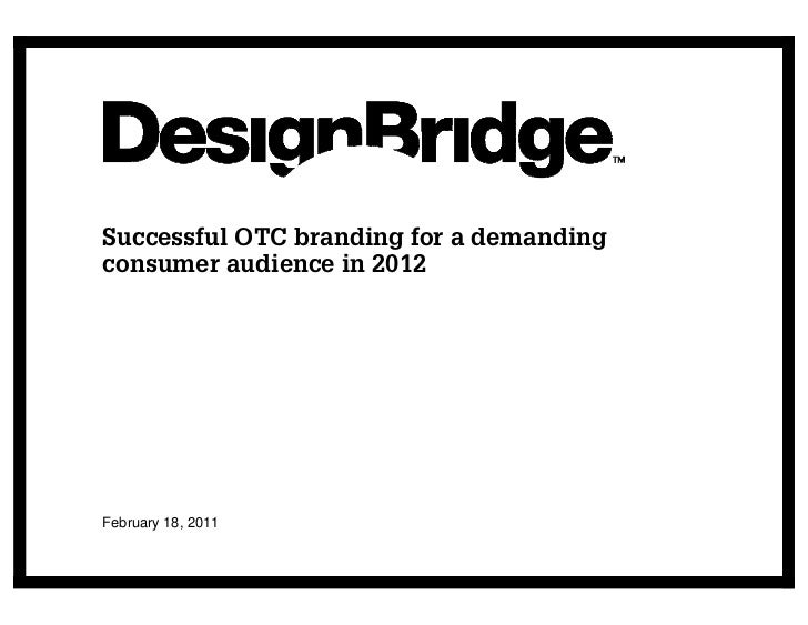 Successful OTC branding for a demandingconsumer audience in 2012February 18, 2011
