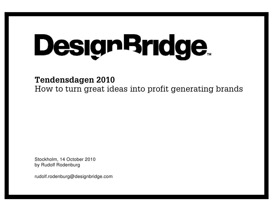 Tendensdagen 2010 How to turn great ideas into profit generating brands     Stockholm, 14 October 2010 by Rudolf Rodenburg...