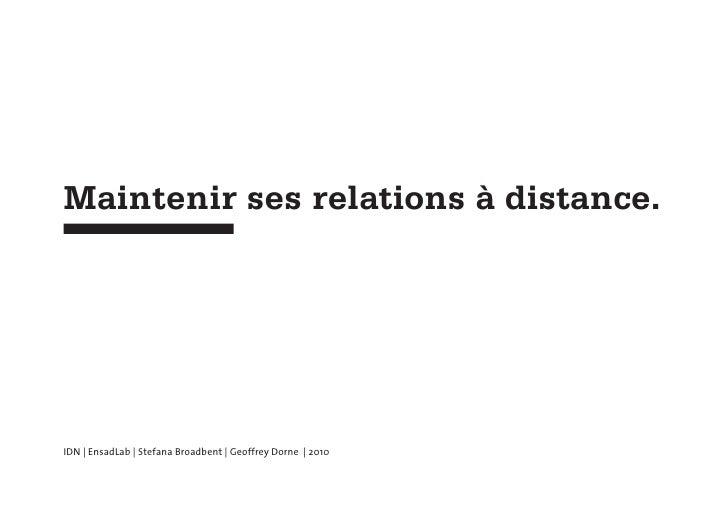 Maintenir ses relations à distance.IDN | EnsadLab | Stefana Broadbent | Geoffrey Dorne | 2010