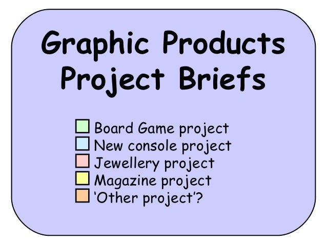 Graphic ProductsProject BriefsBoard Game projectNew console projectJewellery projectMagazine project'Other project'?