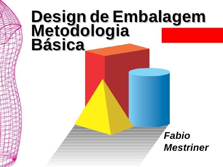Fabio  Mestriner Design   de   Embalagem Metodologia  Básica