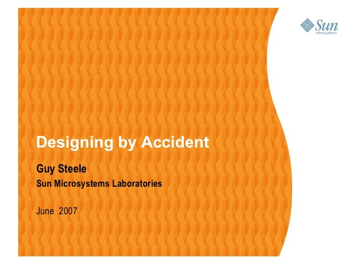 Designing by Accident Guy Steele Sun Microsystems Laboratories  June 2007