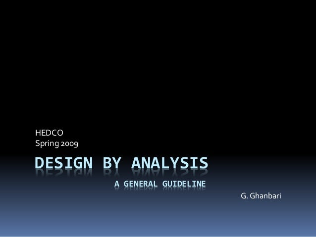 DESIGN BY ANALYSIS HEDCO Spring 2009 G. Ghanbari A GENERAL GUIDELINE