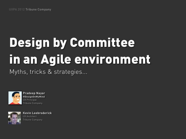 UXPA 2012 Tribune CompanyDesign by Committeein an Agile environmentMyths, tricks & strategies...        Pradeep Nayar     ...