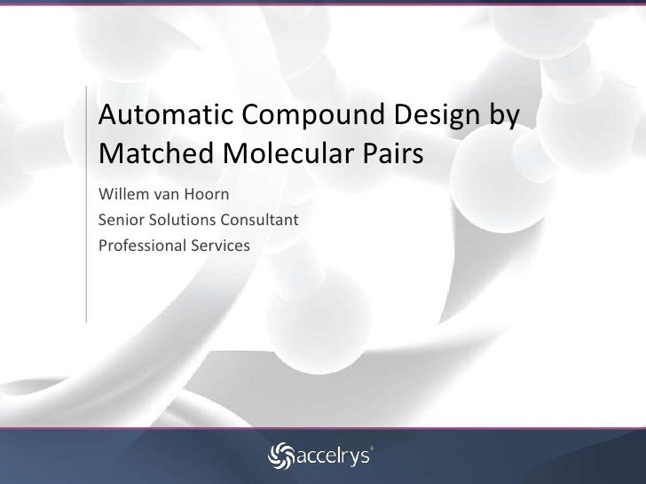 Automatic Compound Design byMatched Molecular PairsWillem van HoornSenior Solutions ConsultantProfessional Services