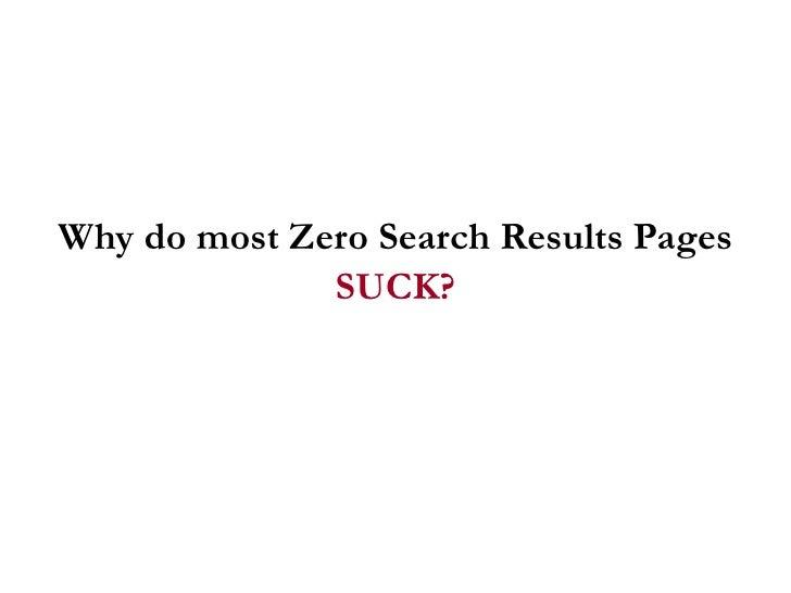<ul><li>Why do most Zero Search Results Pages </li></ul><ul><li>SUCK? </li></ul>