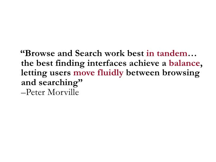 "<ul><li>"" Browse and Search work best  in tandem … the best finding interfaces achieve a  balance , letting users  move fl..."