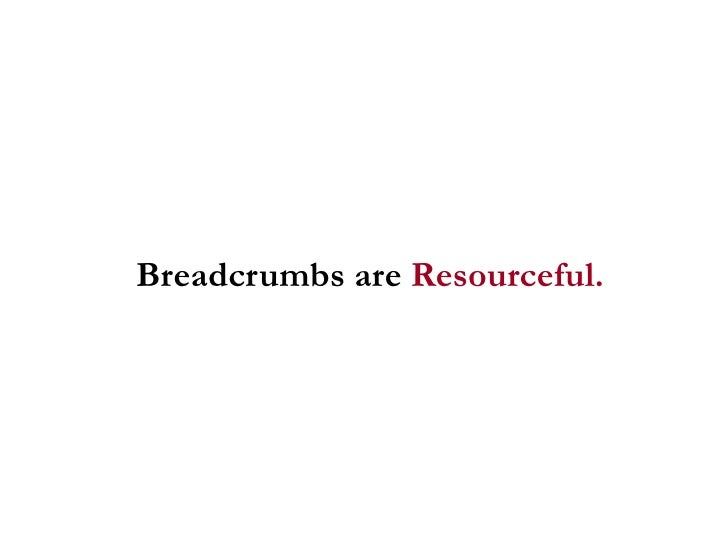 Breadcrumbs are  Resourceful.