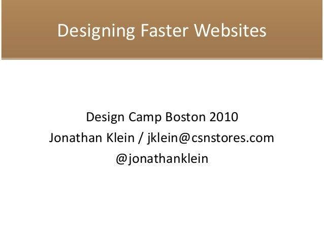 Designing Faster Websites Design Camp Boston 2010 Jonathan Klein / jklein@csnstores.com @jonathanklein