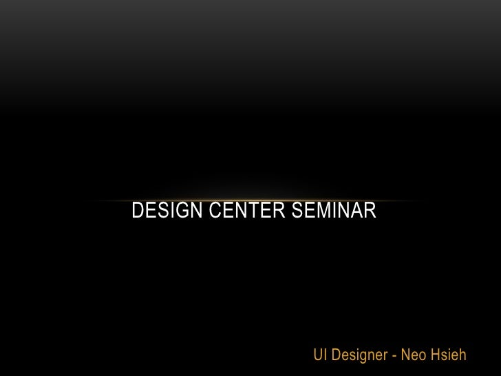 Design Center Seminar <br />UI Designer - Neo Hsieh<br />