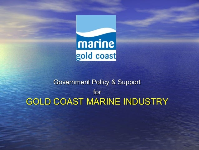 Government Policy & SupportGovernment Policy & Support forfor GOLD COAST MARINE INDUSTRYGOLD COAST MARINE INDUSTRY