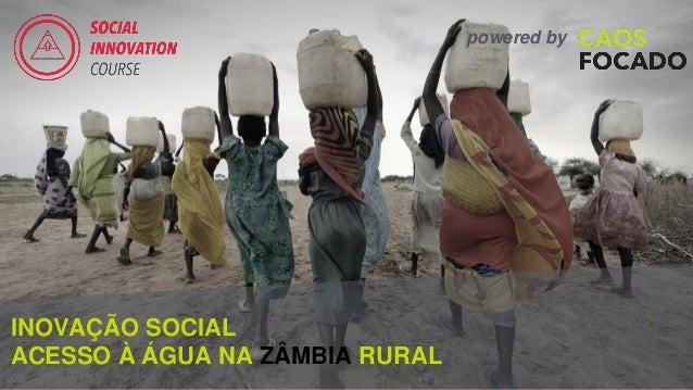 powered by INOVAÇÃO SOCIAL ACESSO À ÁGUA NA ZÂMBIA RURAL