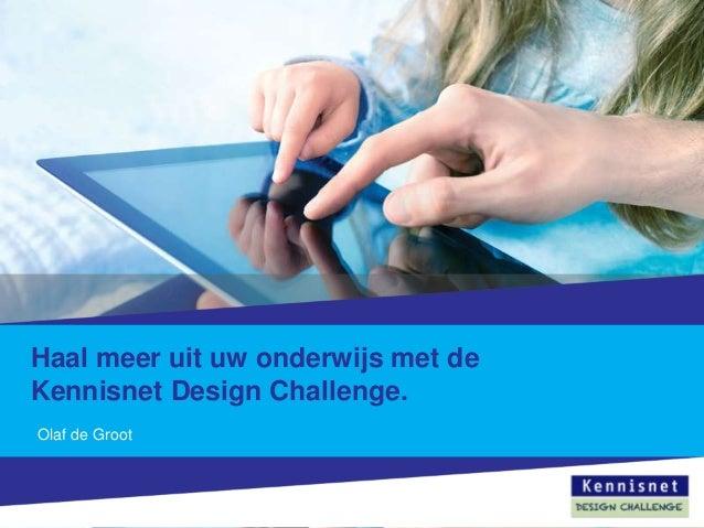 Haal meer uit uw onderwijs met de Kennisnet Design Challenge. Olaf de Groot