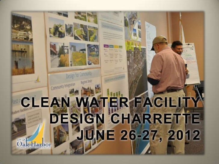 Thursday, July 12, 2012Council Workshop – Clean Water Facility                      Design Charrette Presentation  • Intro...