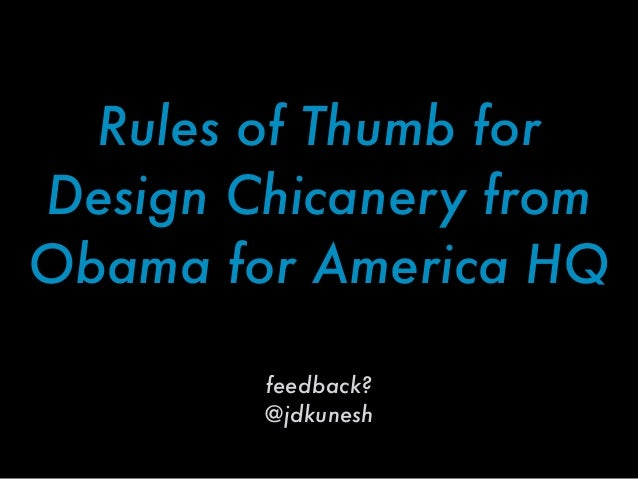 Rules of Thumb forDesign Chicanery fromObama for America HQfeedback?@jdkunesh