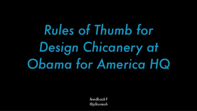 Rules of Thumb for Design Chicanery atObama for America HQ        feedback?        @jdkunesh