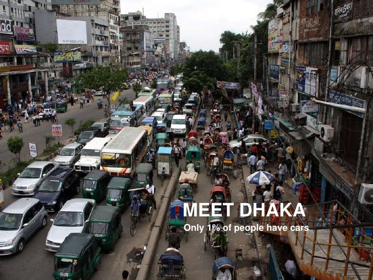 The problem<br />Rush hour traffic in Jakarta<br />MEET DHAKA<br />Only 1% of people have cars<br />