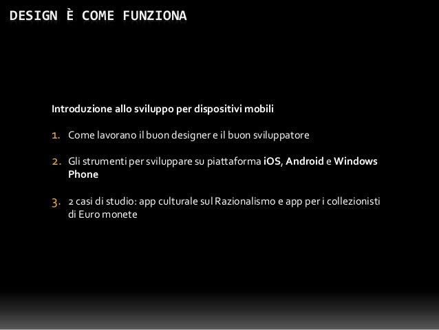 Design è come funziona: introduzione allo sviluppo per dispositivi mobili Slide 2