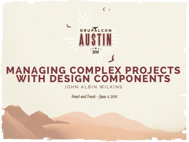 MANAGING COMPLEX PROJECTS WITH DESIGN COMPONENTS Front-end Track - June 4, 2014 J O H N A L B I N W I L K I N S