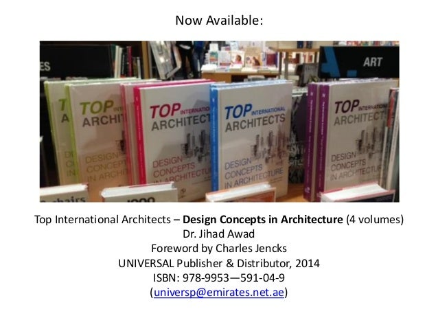 Top International Architects – Design Concepts in Architecture (4 volumes) Dr. Jihad Awad Foreword by Charles Jencks UNIVE...
