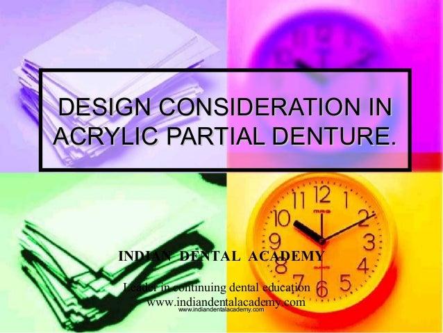 DESIGN CONSIDERATION INDESIGN CONSIDERATION IN ACRYLIC PARTIAL DENTURE.ACRYLIC PARTIAL DENTURE. INDIAN DENTAL ACADEMY Lead...