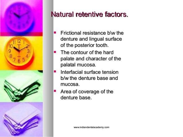 Natural retentive factors.Natural retentive factors.  Frictional resistance bw theFrictional resistance bw the denture an...