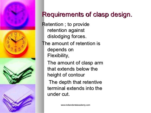Requirements of clasp design.Requirements of clasp design. Retention ; to provideRetention ; to provide retention againstr...