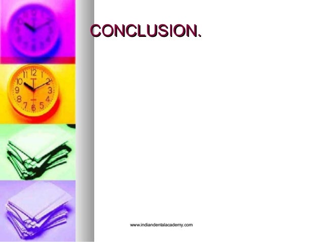 CONCLUSION.CONCLUSION. www.indiandentalacademy.comwww.indiandentalacademy.com
