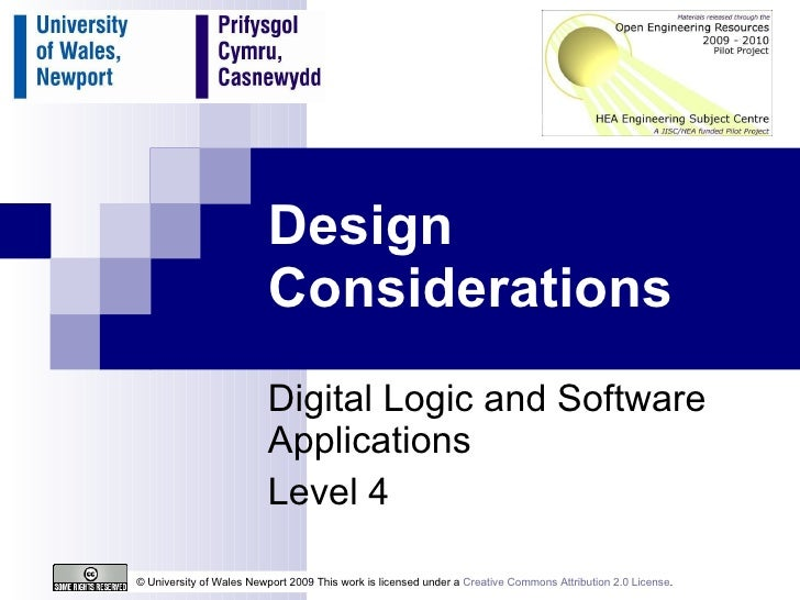 Design Considerations Digital Logic and Software Applications Level 4 © University of Wales Newport 2009 This work is lice...