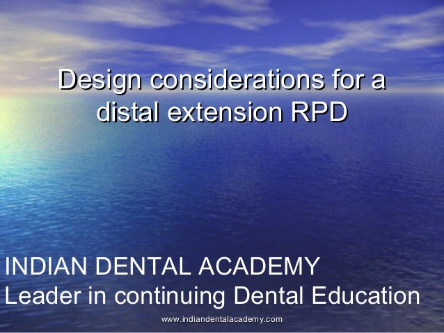Design considerations for aDesign considerations for a distal extension RPDdistal extension RPD INDIAN DENTAL ACADEMY Lead...